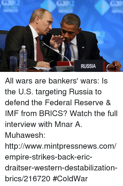 Empire, Memes, and Target: RUSSIA All wars are bankers' wars: Is the U.S. targeting Russia to defend the Federal Reserve & IMF from BRICS?  Watch the full interview with Mnar A. Muhawesh: http://www.mintpressnews.com/empire-strikes-back-eric-draitser-western-destabilization-brics/216720 #ColdWar