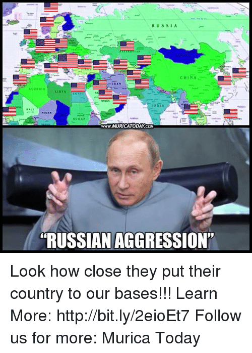 "Memes, Http, and Russia: RUSSIA  CHIRA  ALGERIA  LIBYA EGTTT  SUDAN  www.MURICATODAY COM  RUSSIAN AGGRESSION"" Look how close they put their country to our bases!!!  Learn More: http://bit.ly/2eioEt7 Follow us for more: Murica Today"