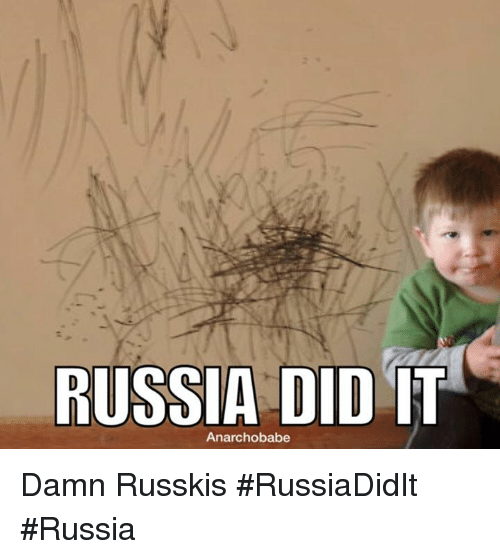 Russia Did It: RUSSIA DID IT  Anarchobabe Damn Russkis  #RussiaDidIt #Russia