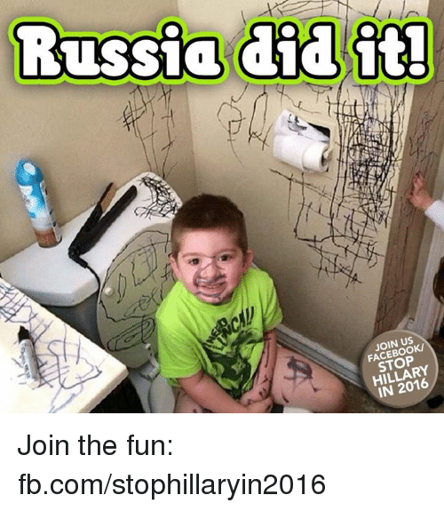 Russia Did It: Russia  did it!  JOIN US  STOP  IN 2016 Join the fun: fb.com/stophillaryin2016