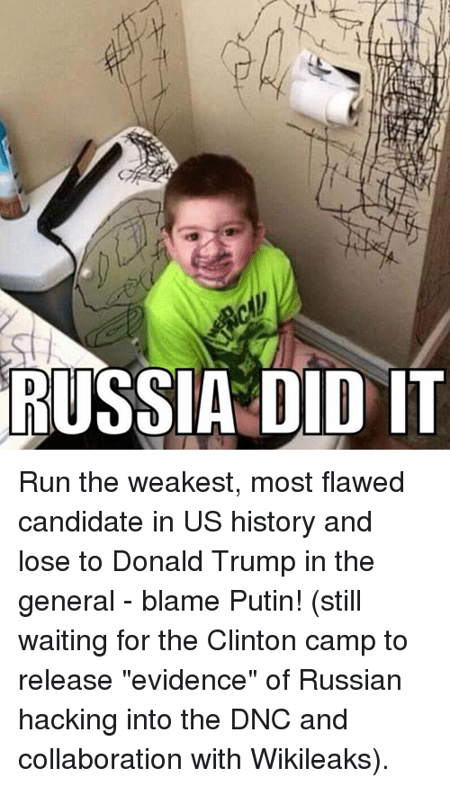 """Donald Trump, Memes, and Putin: RUSSIA DID IT Run the weakest, most flawed candidate in US history and lose to Donald Trump in the general - blame Putin! (still waiting for the Clinton camp to release """"evidence"""" of Russian hacking into the DNC and collaboration with Wikileaks)."""