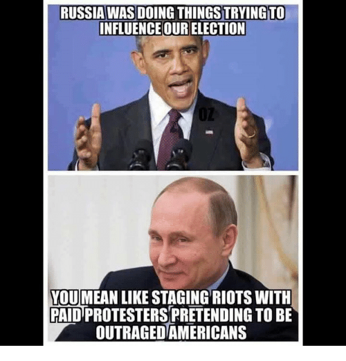 Riot, Russia, and Conservative: RUSSIA WAS DOING THINGSTRYINGTO  INFLUENCE OUR ELECTION  YOUMEAN LIKE STAGING RIOTS WITH  PAIDIPROTESTERSPRETENDING TO BE  OUTRAGEDAMERICANS