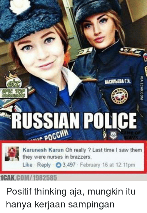 Memes, Police, and Saw: RUSSIAN POLICE  Karunesh Karun Oh really Last time I saw them  they were nurses in brazzers  Like Reply O3,497 February 16 at 12:11pm  1CAK  COM/ 1982585 Positif thinking aja, mungkin itu hanya kerjaan sampingan