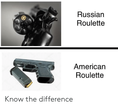 russian roulette: Russian  Roulette  American  Roulette Know the difference