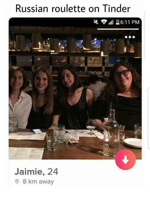 russian roulette: Russian roulette on Tinder  Jaimie, 24  8 km away
