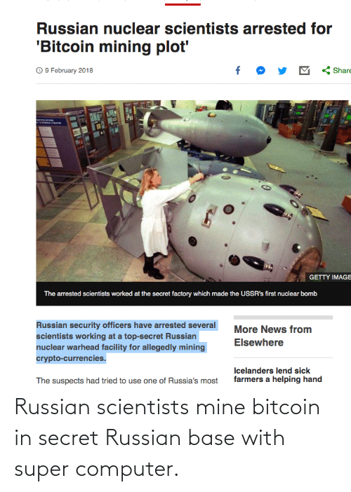 Bitcoin: Russian scientists mine bitcoin in secret Russian base with super computer.