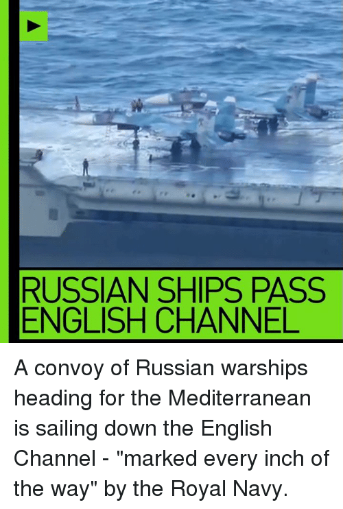 """royal navy: RUSSIAN SHIPS PASS  ENGLISH CHANNEL A convoy of Russian warships heading for the Mediterranean is sailing down the English Channel - """"marked every inch of the way"""" by the Royal Navy."""