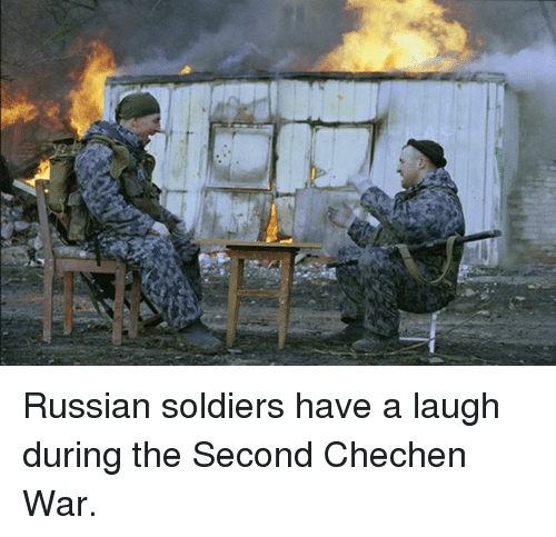 Dank, Soldiers, and Russian: Russian soldiers have a laugh during the Second Chechen War.