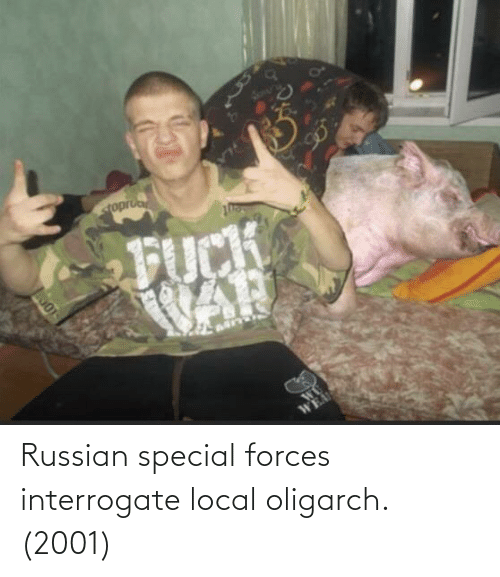 special forces: Russian special forces interrogate local oligarch. (2001)