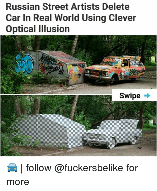 Memes, World, and Russian: Russian Street Artists Delete  Car In Real World Using Clever  Optical Illusion  Swipe -* 🚘 | follow @fuckersbelike for more