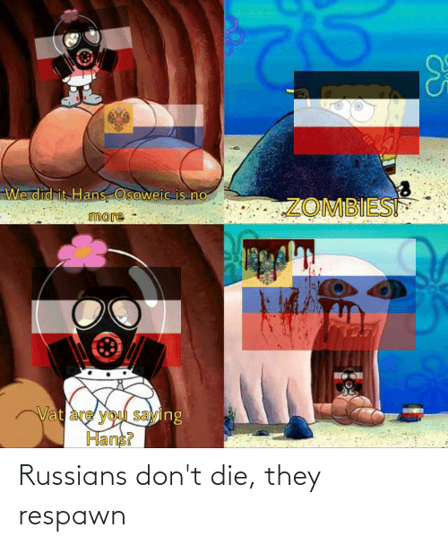 russians: Russians don't die, they respawn