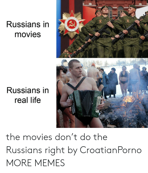 russians: Russians in  movies  Russians in  real life the movies don't do the Russians right by CroatianPorno MORE MEMES