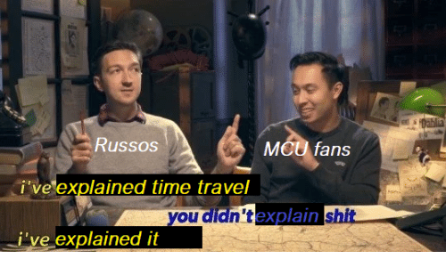 time travel: Russos  MCU fans  i've explained time travel  you didn'texplain shit  i've explained it