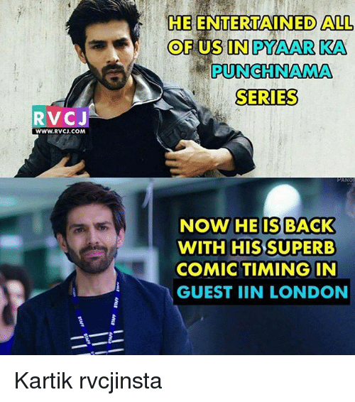 Memes, London, and Superb: RV CJ  WWW.RVCJ.COM  HE ENTERTAINED ALL  OF US IN PYAAR KA  PUNCHINAMA  SERIES  PANO  NOW HE IS BACK  WITH HIS SUPERB  COMIC TIMING IN  GUEST IIN LONDON Kartik rvcjinsta
