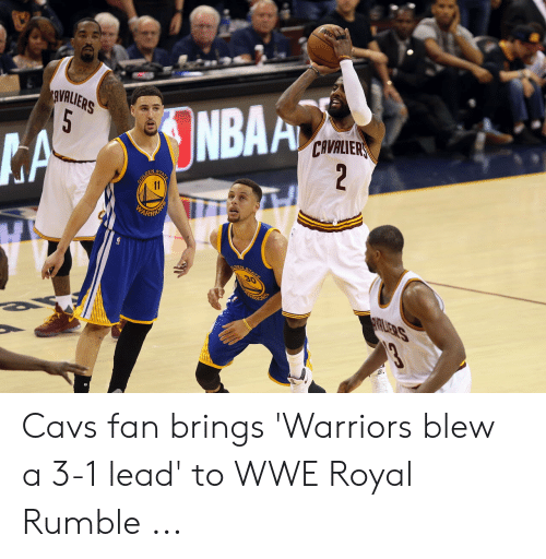 Wwe Royal: RVALIERS  CAVALIERS  2  NBAA  GOLDEN  11  STA  TE  EARTROUR  LDEN  AT  30  rRLIERS  5 Cavs fan brings 'Warriors blew a 3-1 lead' to WWE Royal Rumble ...