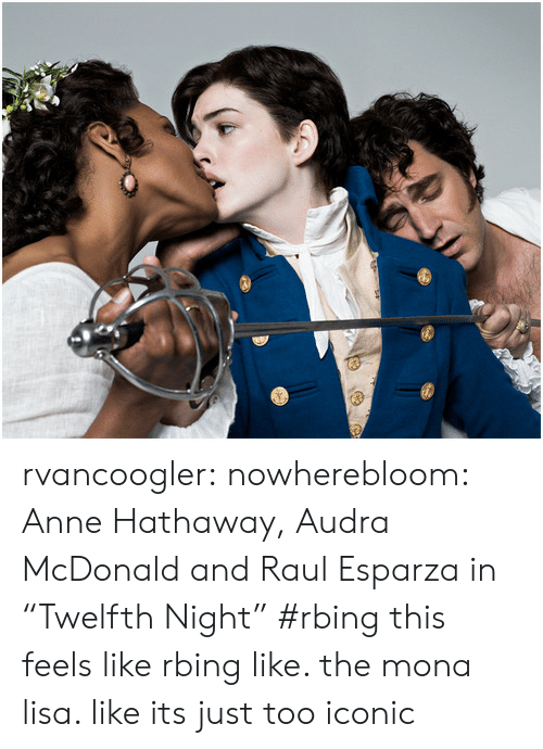 """Audra: rvancoogler: nowherebloom: Anne Hathaway, Audra McDonald and Raul Esparza in """"Twelfth Night"""" #rbing this feels like rbing like. the mona lisa. like its just too iconic"""