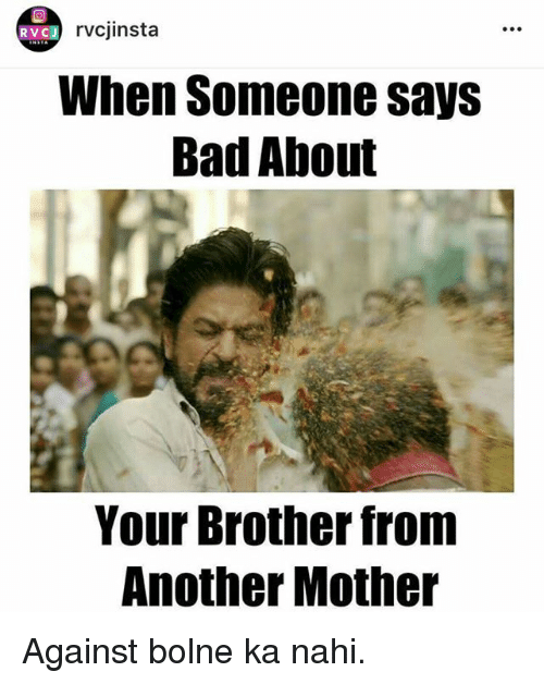 Brother From Another Mother: RVC J  rvcjinsta  When Someone says  Bad About  Your Brother from  Another Mother Against bolne ka nahi.