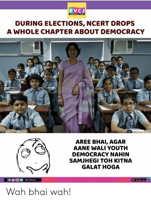 Elections: RVCJ  DURING ELECTIONS, NCERT DROPS  A WHOLE CHAPTER ABOUT DEMOCRACY  AREE BHAI, AGAR  AANE WALI YOUTH  DEMOCRACY NAHIN  SAMJHEGI TOH KITNA  GALAT HOGA Wah bhai wah!