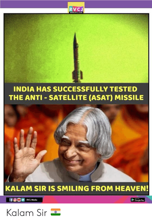 satellite: RVCJ  INDIA HAS SUCCESSFULLY TESTED  THE ANTI SATELLITE (ASAT) MISSILE  KALAM SIR IS SMILING FROM HEAVEN  RVCJ Media Kalam Sir 🇮🇳
