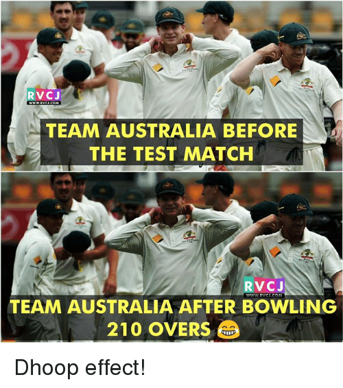 Memes, Australia, and Bowling: RVCJ  TEAM AUSTRALIA BEFORE  THE TEST MATCH  RVC J  TEAM AUSTRALIA AFTER BOWLING  210 OVERS Dhoop effect!