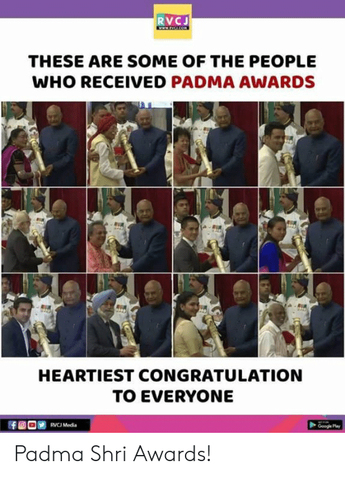 congratulation: RVCJ  THESE ARE SOME OF THE PEOPLE  WHO RECEIVED PADMA AWARDS  HEARTIEST CONGRATULATION  TO EVERYONE  RVCJ Media  Google Pla Padma Shri Awards!