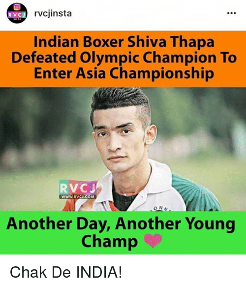 Memes, Boxer, and India: rvcjinsta  RVC J  Indian Boxer Shiva Thapa  Defeated Olympic Champion To  Enter Asia Championship  RV CJ  WWW, RVCJ.COM  Another Day, Another Young  Champ Chak De INDIA!