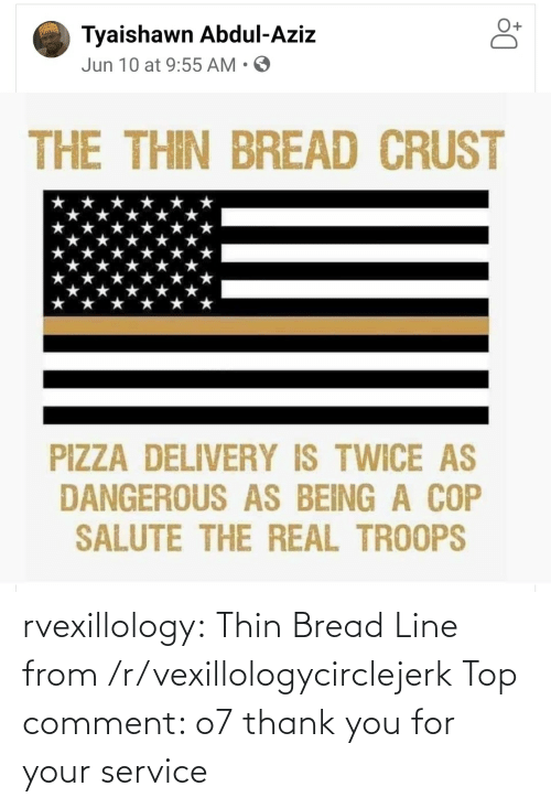 Your: rvexillology: Thin Bread Line from /r/vexillologycirclejerk Top comment: o7 thank you for your service