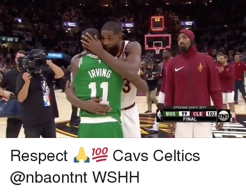 Cavs, Memes, and Respect: RVING  OPENING NIGHT 2017  BOS 99 CLE 102  FINAL Respect 🙏💯 Cavs Celtics @nbaontnt WSHH