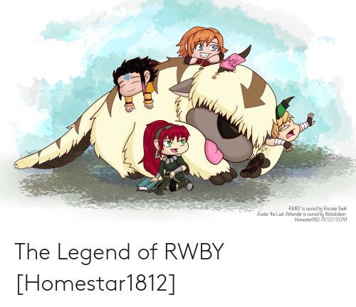 rooster teeth: RWBY is owned by Rooster Teeth  Avatar the Last Airbender is owned by Nickelodeon  Homestarl812 (9/22/2019) The Legend of RWBY [Homestar1812]
