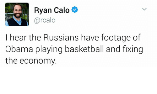 Basketball, Memes, and 🤖: Ryan Calo  arcalo  I hear the Russians have footage of  Obama playing basketball and fixing  the economy.