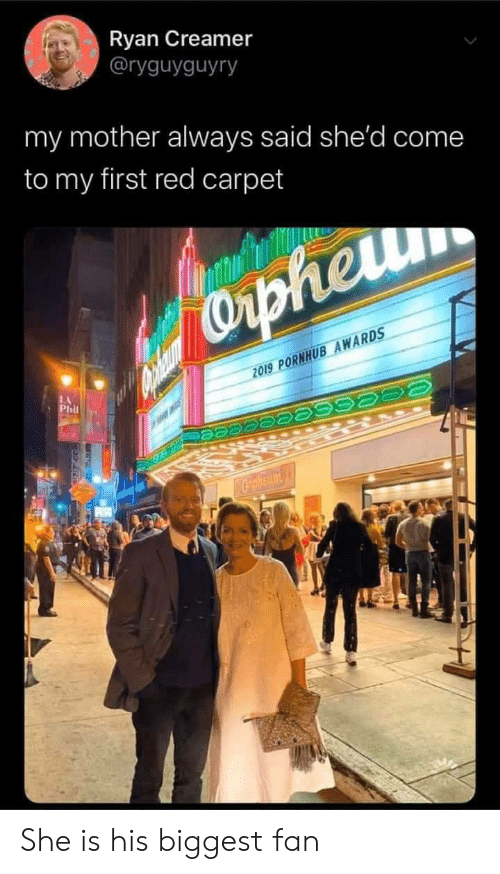 Phil: Ryan Creamer  @ryguyguyry  my mother always said she'd come  to my first red carpet  Capheru  2019 PORNHUB AWARDS  LA  Phil  Cpheum She is his biggest fan