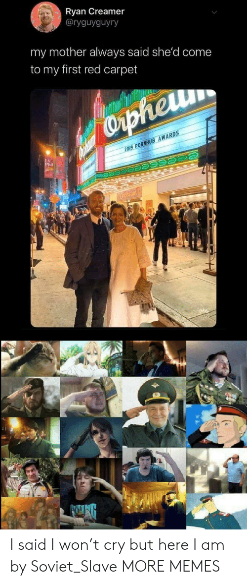 Phil: Ryan Creamer  @ryguyguyry  my mother always said she'd come  to my first red carpet  COrpheu  2019 PORNHUB AWARDS  LA  Phil  Oplieun I said I won't cry but here I am by Soviet_Slave MORE MEMES