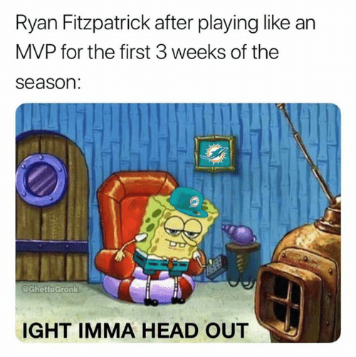 Ryan Fitzpatrick: Ryan Fitzpatrick after playing like an  MVP for the first 3 weeks of the  season:  GhettoGronk  IGHT IMMA HEAD OUT