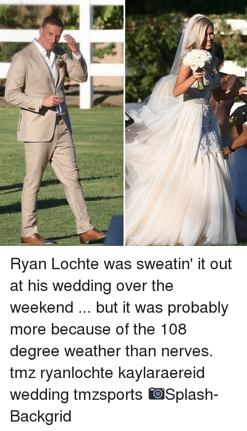 Memes, The Weekend, and Weather: Ryan Lochte was sweatin' it out at his wedding over the weekend ... but it was probably more because of the 108 degree weather than nerves. tmz ryanlochte kaylaraereid wedding tmzsports 📷Splash-Backgrid