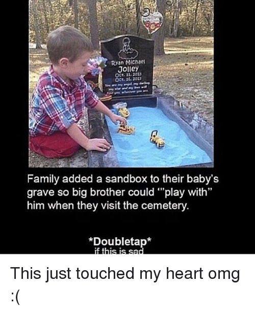 "michae: Ryan MIchae  Jolley  Oct.11.201  OCt.1 20  Family added a sandbox to their baby's  grave so big brother could ""play with  him when they visit the cemetery  91  *Doubletap* This just touched my heart omg :("
