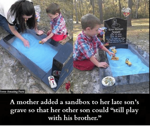 """amazing facts: Ryan Micnser  Jolley  OCt. 21. 2023  OCE. 26, 203  Some Amazing Facts  A mother added a sandbox to her late son's  grave so that her other son could """"still plav  with his brother."""""""