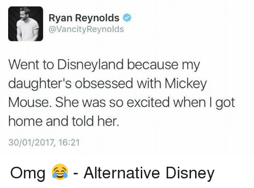 mouses: Ryan Reynolds  avancity Reynolds  Went to Disneyland because my  daughter's obsessed with Mickey  Mouse. She was so excited when I got  home and told her.  30/01/2017, 16:21 Omg 😂 - Alternative Disney