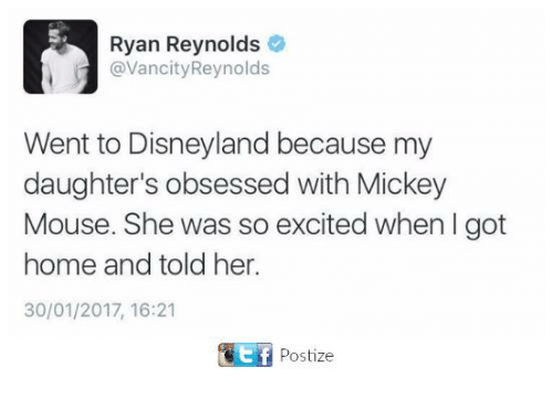 Disneyland, Memes, and Ryan Reynolds: Ryan Reynolds  avancityReynolds  Went to Disneyland because my  daughter's obsessed with Mickey  Mouse. She was so excited when l got  home and told her.  30/01/2017, 16:21  SGEf Postize