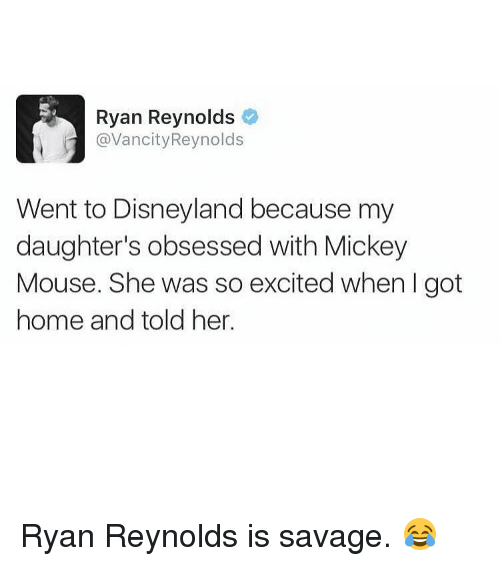mouses: Ryan Reynolds  @Vancity Reynolds  Went to Disneyland because my  daughter's obsessed with Mickey  Mouse. She was so excited when got  home and told her. Ryan Reynolds is savage. 😂