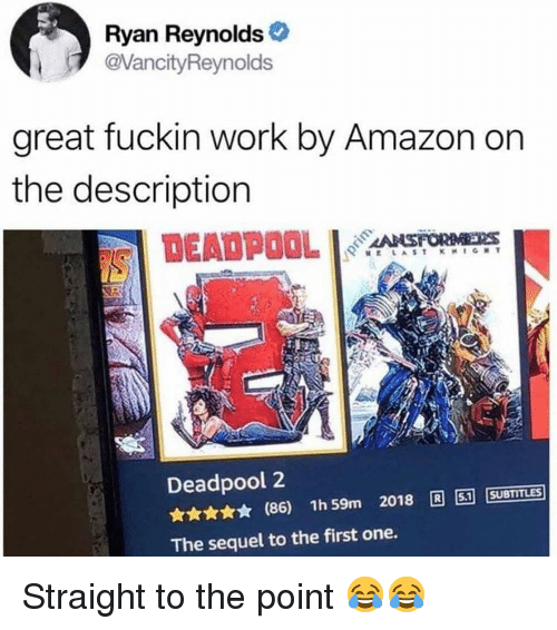 Amazon, Memes, and Deadpool: Ryan Reynolds  @VancityReynolds  great fuckin work by Amazon on  the description  Deadpool 2  ★ (86) 1h59m 2018 R][51] [SUBTITLES  The sequel to the first one. Straight to the point 😂😂