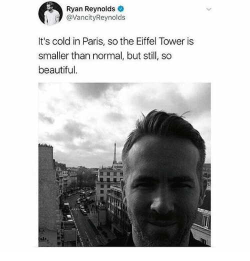 Eiffel Tower: Ryan Reynolds  @VancityReynolds  It's cold in Paris, so the Eiffel Tower is  smaller than normal, but still, so  beautiful.