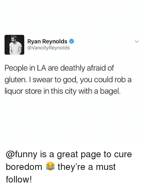 Funny, God, and Meme: Ryan Reynolds  @VancityReynolds  People in LA are deathly afraid of  gluten. I swear to god, you could rob a  liquor store in this city with a bagel. @funny is a great page to cure boredom 😂 they're a must follow!