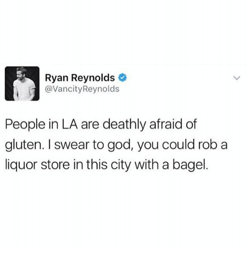God, Memes, and Ryan Reynolds: Ryan Reynolds  @VancityReynolds  People in LA are deathly afraid of  gluten. I swear to god, you could rob a  liquor store in this city with a bagel.