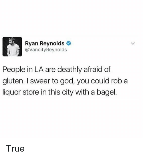God, Memes, and True: Ryan Reynolds  @VancityReynolds  People in LA are deathly afraid of  gluten. I swear to god, you could rob a  liquor store in this city with a bagel. True