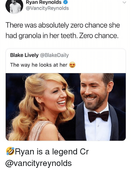 Memes, Ryan Reynolds, and Zero: Ryan Reynolds  @VancityReynolds  There was absolutely zero chance she  had granola in her teeth. Zero chance.  Blake Lively @BlakeDaily  The way he looks at her 🤣Ryan is a legend Cr @vancityreynolds