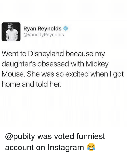 Disneyland, Instagram, and Memes: Ryan Reynolds  | @VancityReynolds  Went to Disneyland because my  daughter's obsessed with Mickey  Mouse. She was so excited when I got  home and told her @pubity was voted funniest account on Instagram 😂