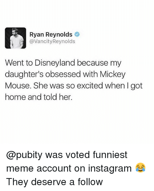 Memed: Ryan Reynolds  @VancityReynolds  Went to Disneyland because my  daughter's obsessed with Mickey  Mouse. She was so excited when I got  home and told her. @pubity was voted funniest meme account on instagram 😂 They deserve a follow