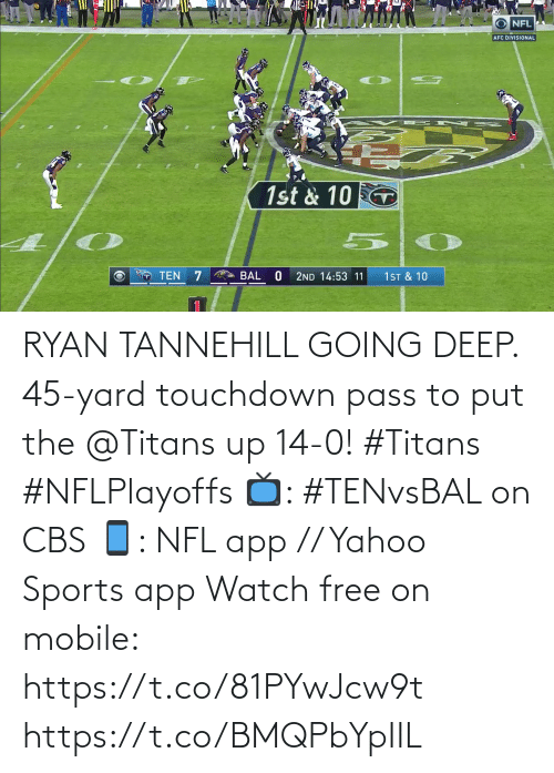 CBS: RYAN TANNEHILL GOING DEEP.  45-yard touchdown pass to put the @Titans up 14-0! #Titans #NFLPlayoffs  📺: #TENvsBAL on CBS 📱: NFL app // Yahoo Sports app Watch free on mobile: https://t.co/81PYwJcw9t https://t.co/BMQPbYpIIL