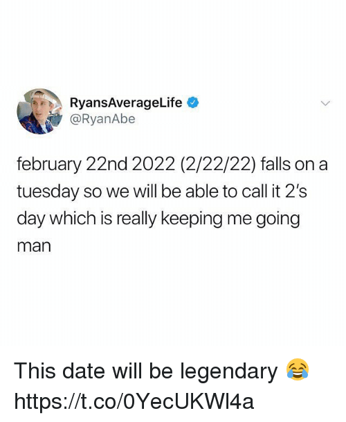 On a Tuesday, Date, and Man: RyansAverageLife  @RyanAbe  february 22nd 2022 (2/22/22) falls on a  tuesday so we will be able to call it 2's  day which is really keeping me going  man This date will be legendary 😂 https://t.co/0YecUKWl4a