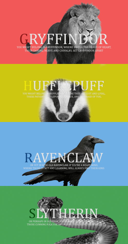 ravenclaw: RYFFIN DOR  YOU MIGHT BELONG IN GRYFFINDOR, WHERE DWELL THE BRAVE OF HEART  RING, NERVE AND CHIVALRY, SET GRYFFINDOR APART   HUFFI PUFF  RE THEY ARE JUST AND LOYAL  YOU MIGHT BELONG HUFFLE  FLEPU  THESE PATIENT  E, AN  ID OF TOIL   RAVENCLAW  OR YET IN WISE OLD RAVENCLAW, IF YOU'RE A READY MIND  WHERE THOSE  AND LEARNING, WILL ALWAYS FIND THEIR KIND   LYTHERUN  OR PERHAPS IN SLYHERIN,  THOSE CUNNING FOLK USE ANY M